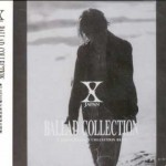 「Ballad Collection」 X Japan